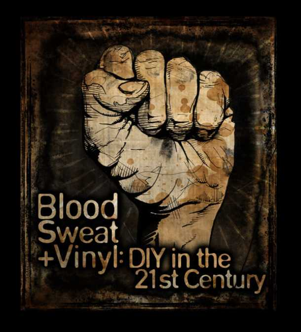 Blood Sweat + Vinyl: DIY in the 21st Century