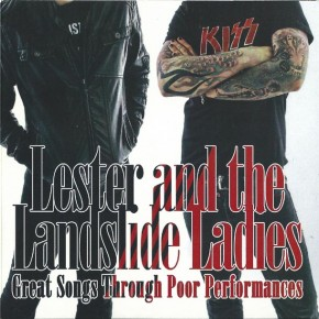 LESTER AND THE LANDSLIDE LADIES, Great Songs Through Poor Performances