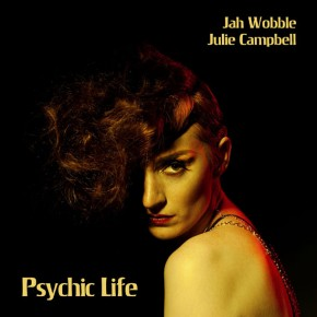 JAH WOBBLE &amp; JULIE CAMPBELL, Psychic Life