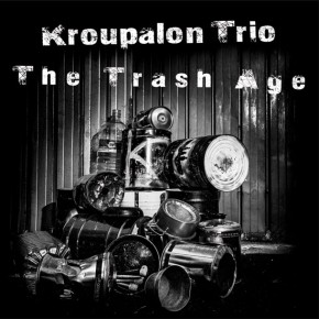 KROUPALON TRIO, The Trash Age