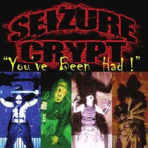 SEIZURE CRYPT, You've Been Had!