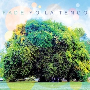 YO LA TENGO, Fade