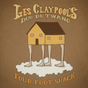 LES CLAYPOOL'S DUO DE TWANG, Four Foot Shack