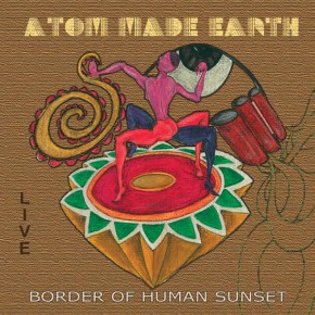 ATOM MADE EARTH, Border Of Human Sunset