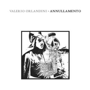 VALERIO ORLANDINI, Annullamento