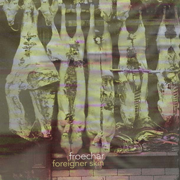 FROE CHAR, Foreigner Skin (Modern Tapes, Spielzeug Muzak, 2015)