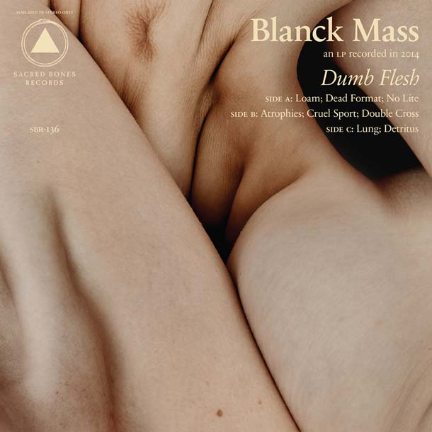 BLANCK MASS, Dumb Flesh