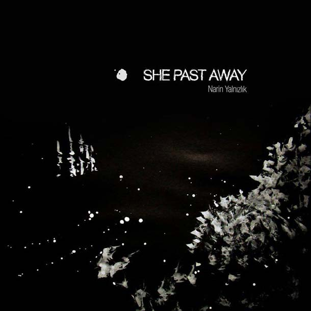 SHE PAST AWAY, Narin Yalnizlik