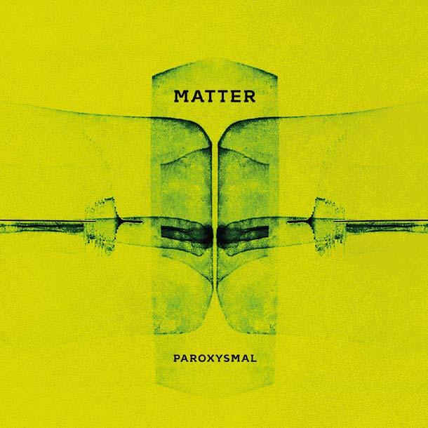 MATTER, Paroxysmal [+ full album stream]