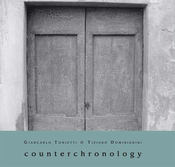 GIANCARLO TONIUTTI & TIZIANO DOMINIGHINI, Counterchronology