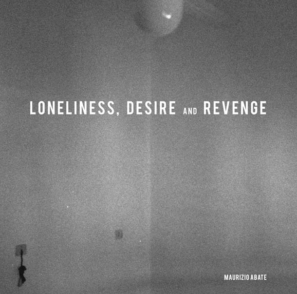 MAURIZIO ABATE, Loneliness, Desire And Revenge