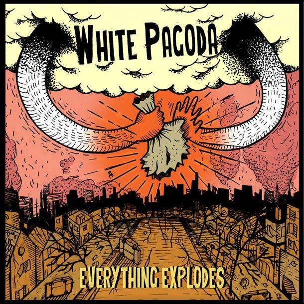 WHITE PAGODA, Everything Explodes