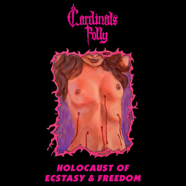 CARDINALS FOLLY, Holocaust Of Ecstasy & Freedom