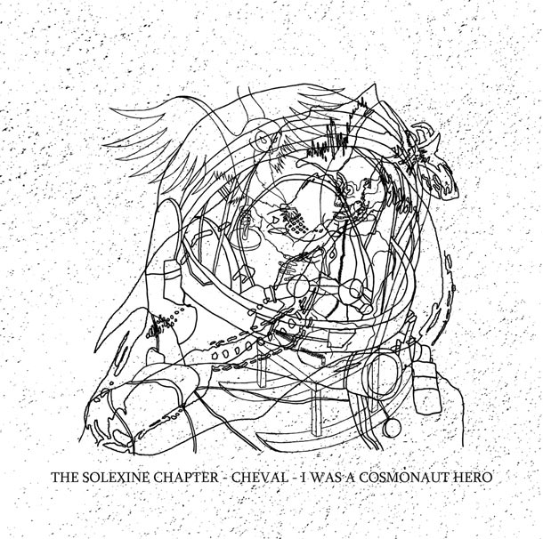 THE SOLEXINE CHAPTER / CHEVAL / I WAS A COSMONAUT HERO