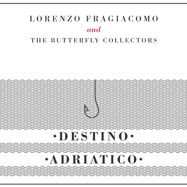 LORENZO FRAGIACOMO AND THE BUTTERFLY COLLECTORS, Destino Adriatico