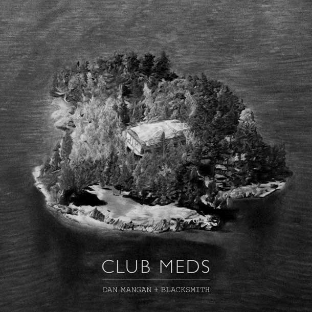 DAN MANGAN + BLACKSMITH, Club Meds