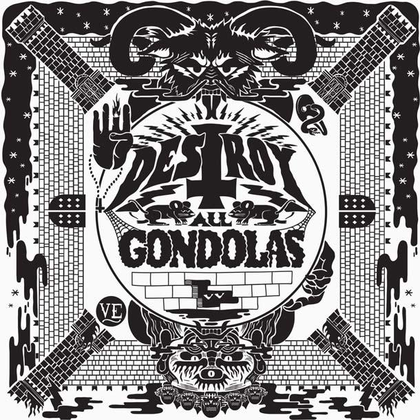 DESTROY ALL GONDOLAS, Destroy All Gondolas