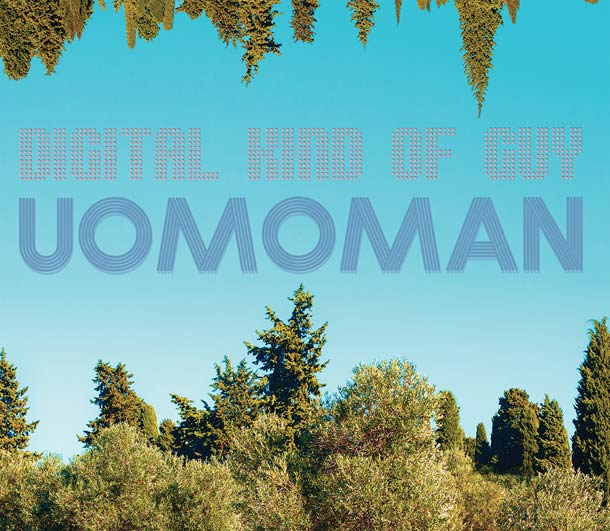 UOMOMAN, Digital Kind Of Guy