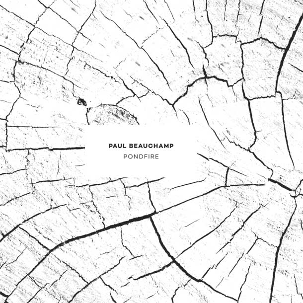 PAUL BEAUCHAMP, Pondfire [+ full album stream]