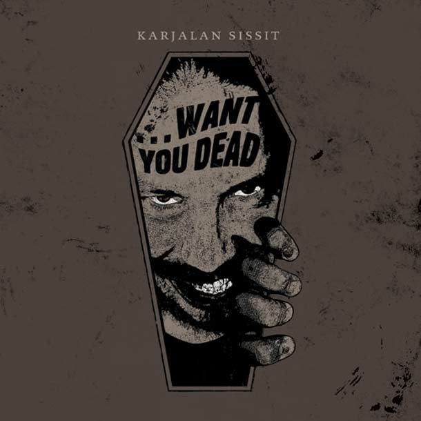 KARJALAN SISSIT, … Want You Dead