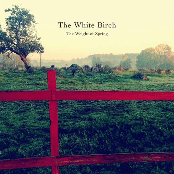 THE WHITE BIRCH, The Weight Of Spring