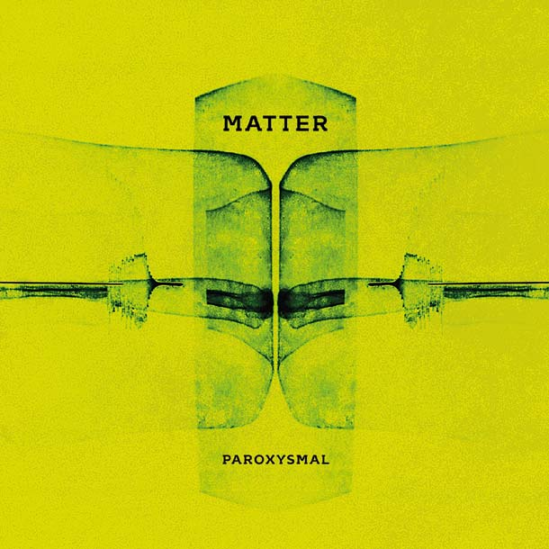 MATTER, Paroxysmal [+ full album stream]