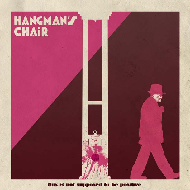 HANGMAN'S CHAIR, This Is Not Supposed To Be Positive