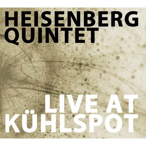 HEISENBERG QUINTET, Live At Kühlspot