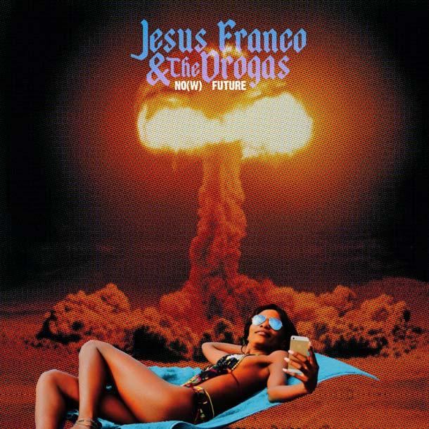 JESUS FRANCO & THE DROGAS, No(w) Future