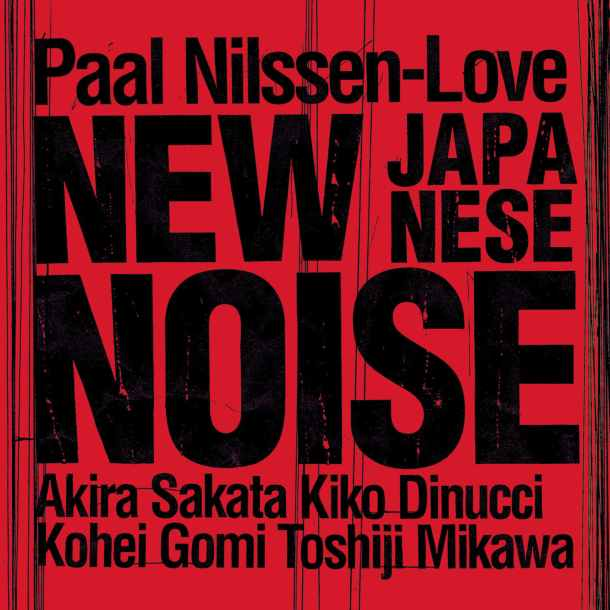 PAAL NILSSEN-LOVE, New Japanese Noise, PNL Records