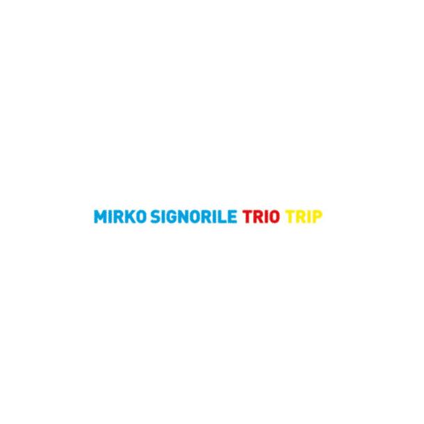 MIRKO SIGNORILE TRIO, Trip