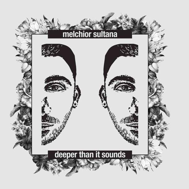 MELCHIOR SULTANA, Deeper Than It Sounds (DeepArt Sounds)