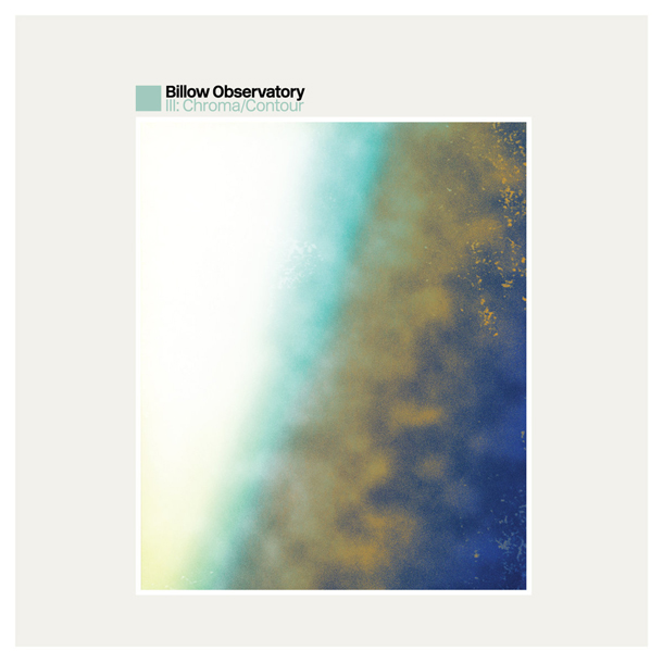 BILLOW OBSERVATORY, III: Chroma/Contour (Azure Vista Records)