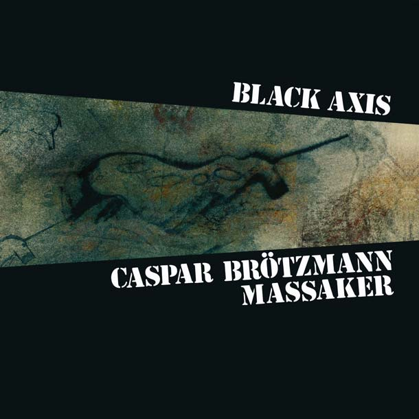 CASPAR BRÖTZMANN MASSAKER, Black Axis