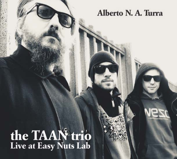 ALBERTO N.A. TURRA – THE TAAN TRIO, Live At Easy Nuts Lab