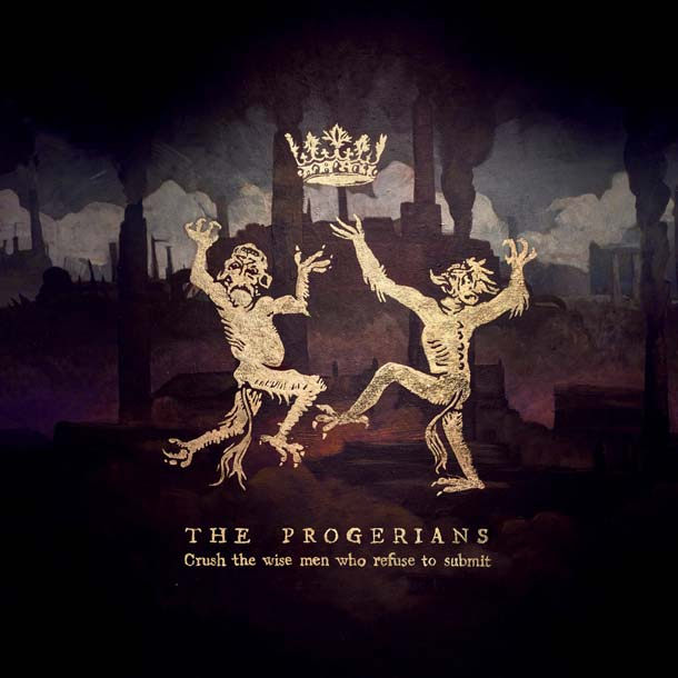 THE PROGERIANS, Crush The Wise Men Who Refuse To Submit