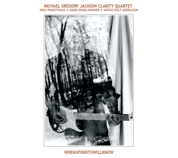 MICHAEL GREGORY JACKSON CLARITY QUARTET, Whenufindituwillknow