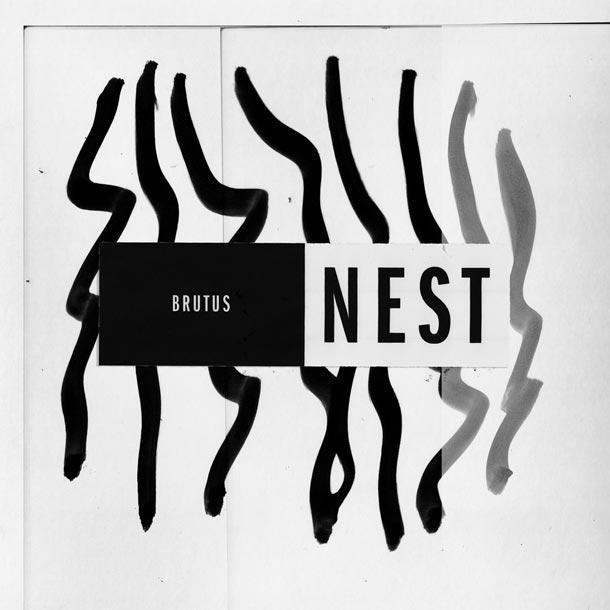 BRUTUS, Nest