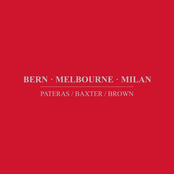 PATERAS / BAXTER / BROWN, Bern · Melbourne · Milan