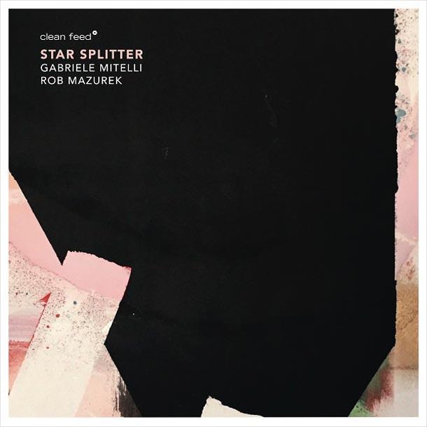 GABRIELE MITELLI / ROB MAZUREK, Star Splitter