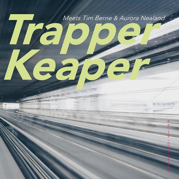 Trapper Keaper Meets Tim Berne & Aurora Nealand