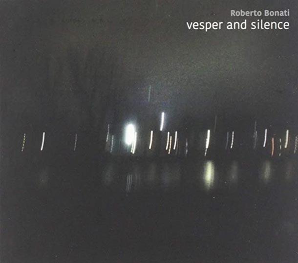 ROBERTO BONATI, Vesper And Silence (Parma Frontiere, 2019)