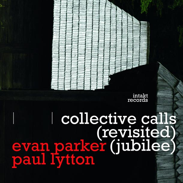 EVAN PARKER - PAUL LYTTON, Collective Calls (Revisited) (Jubilee)