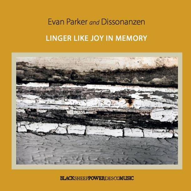 EVAN PARKER AND DISSONANZEN, Linger Like Joy In Memory