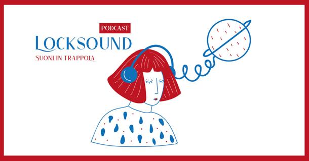 """Sta per partire un nuovo podcast: """"Locksound - Suoni in trappola"""""""