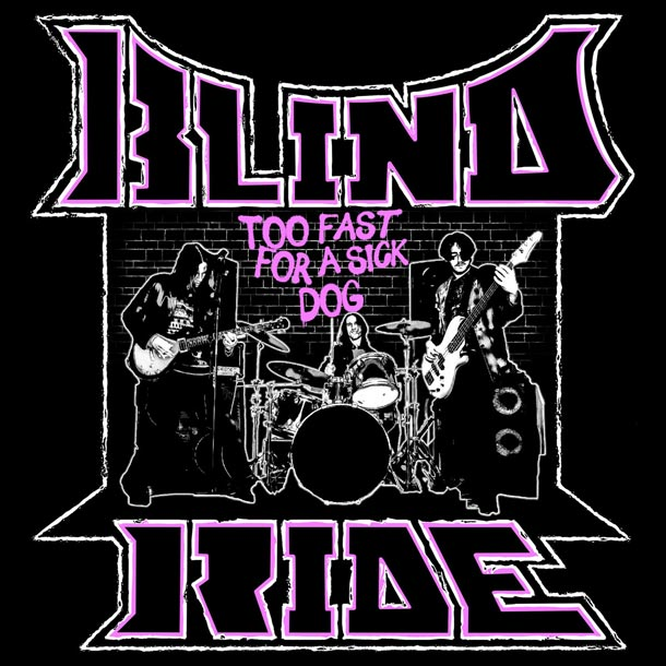 BLIND RIDE, Too Fast For A Sick Dog